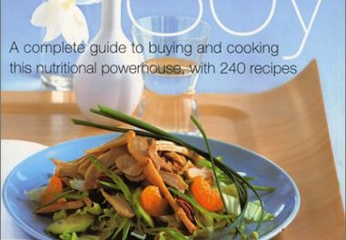 Amazing Soy : A Complete Guide to Buying and Cooking This Nutritional Powerhouse With 240 Recipes