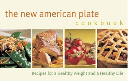 The New American Plate Cookbook : Recipes for a Healthy Weight and a Healthy Life