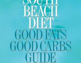The South Beach Diet: Good Fats, Good Carbs Guide