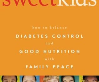 Sweet Kids: How to balance Diabetes Control and Good Nutrition with Family Peace